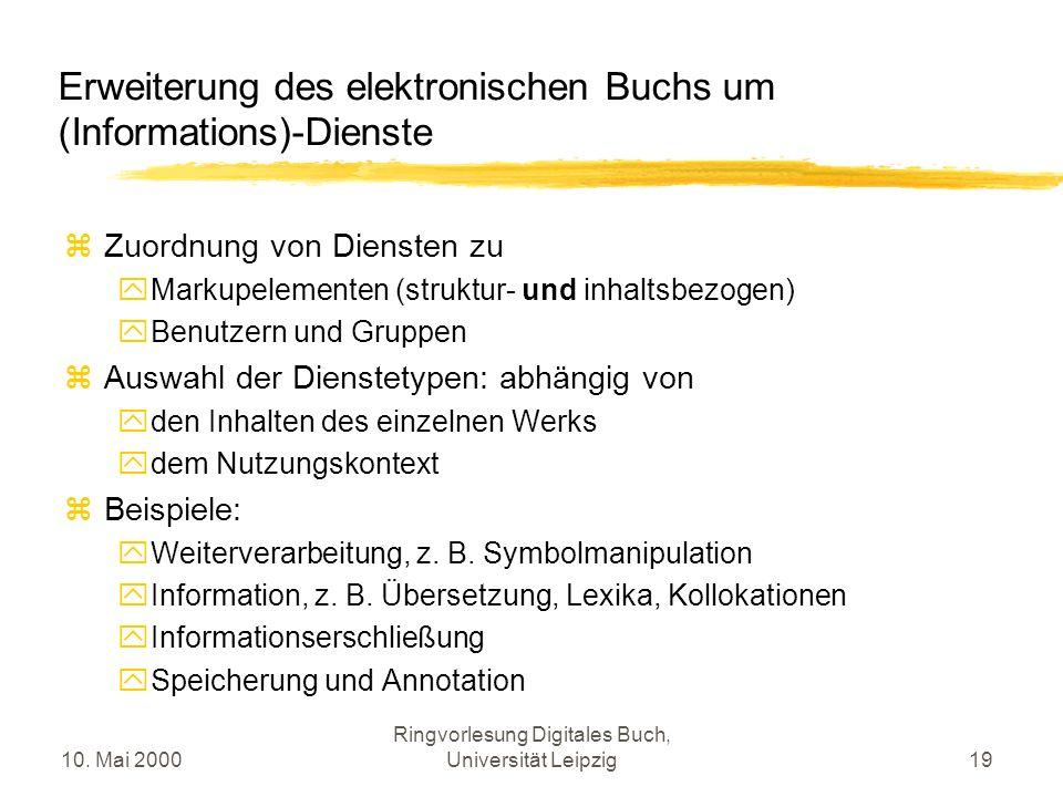 10. Mai 2000 Ringvorlesung Digitales Buch, Universität Leipzig19 Erweiterung des elektronischen Buchs um (Informations)-Dienste Zuordnung von Diensten