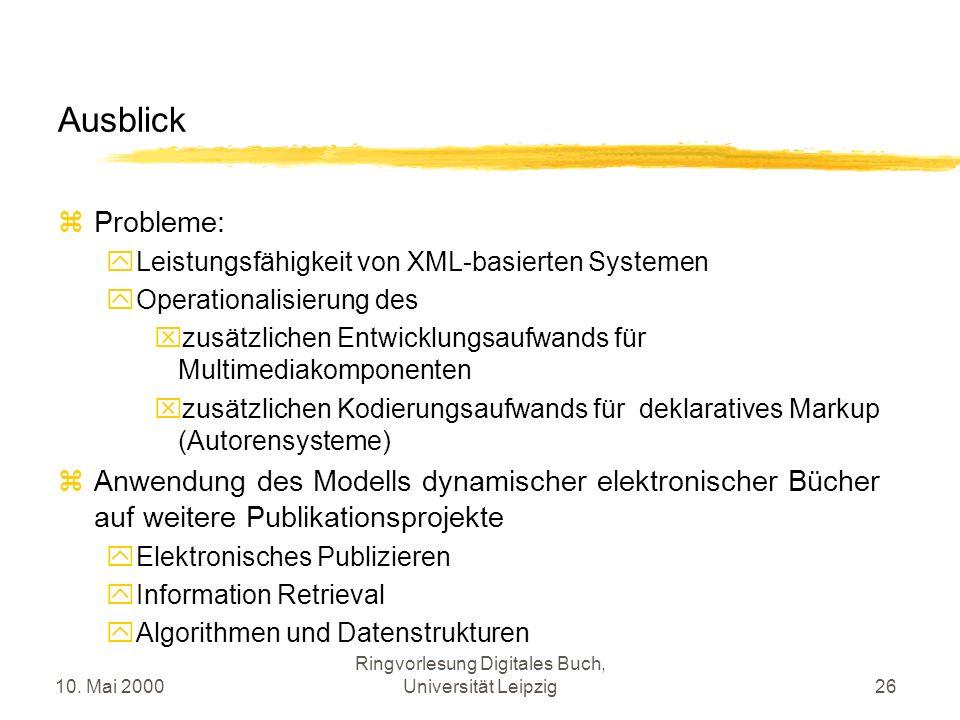 10. Mai 2000 Ringvorlesung Digitales Buch, Universität Leipzig26 Ausblick Probleme: Leistungsfähigkeit von XML-basierten Systemen Operationalisierung