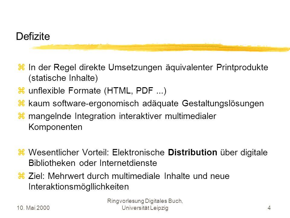 10. Mai 2000 Ringvorlesung Digitales Buch, Universität Leipzig4 Defizite In der Regel direkte Umsetzungen äquivalenter Printprodukte (statische Inhalt