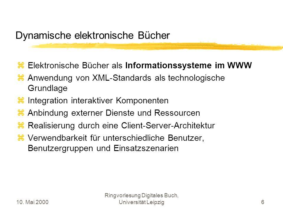 10. Mai 2000 Ringvorlesung Digitales Buch, Universität Leipzig6 Dynamische elektronische Bücher Elektronische Bücher als Informationssysteme im WWW An