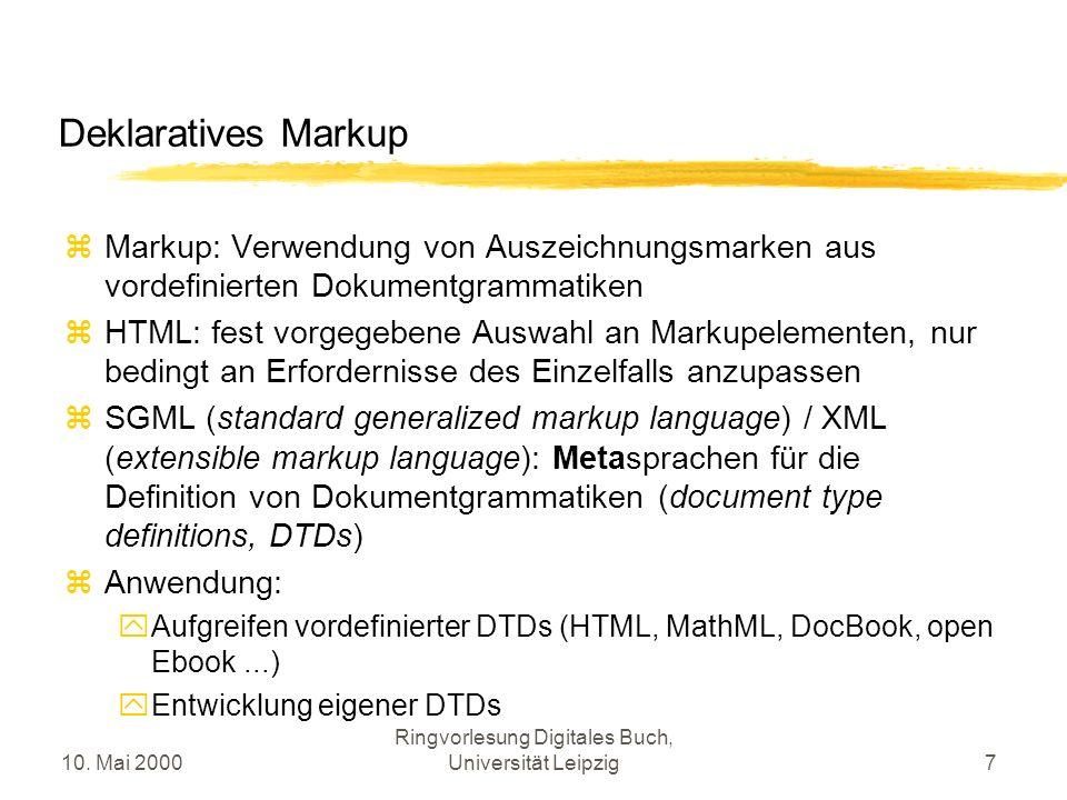 10. Mai 2000 Ringvorlesung Digitales Buch, Universität Leipzig7 Deklaratives Markup Markup: Verwendung von Auszeichnungsmarken aus vordefinierten Doku