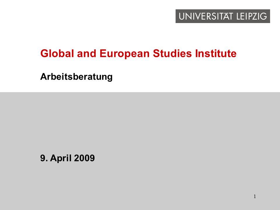 1 Arbeitsberatung 9. April 2009 Global and European Studies Institute