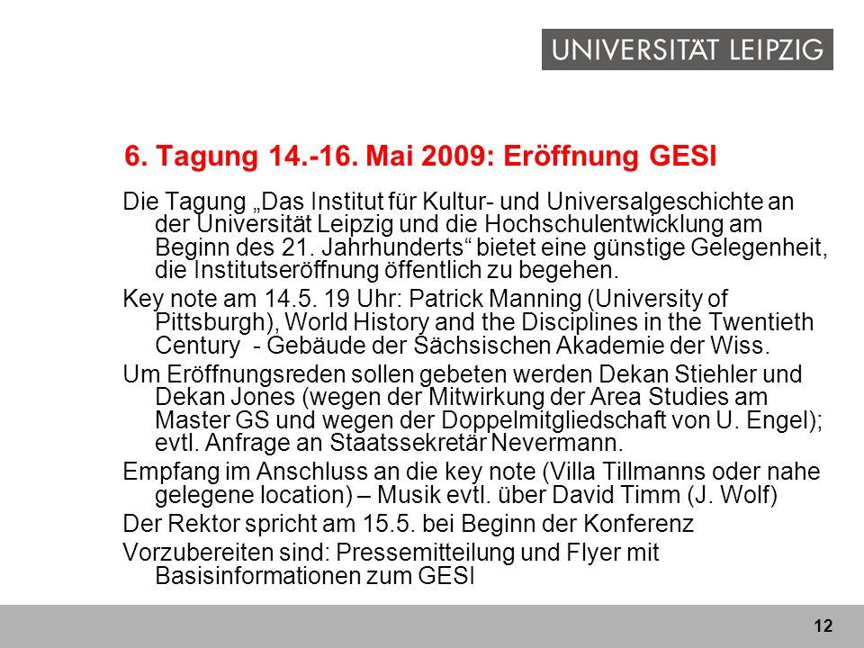 12 6. Tagung 14.-16. Mai 2009: Eröffnung GESI Die Tagung Das Institut für Kultur- und Universalgeschichte an der Universität Leipzig und die Hochschul