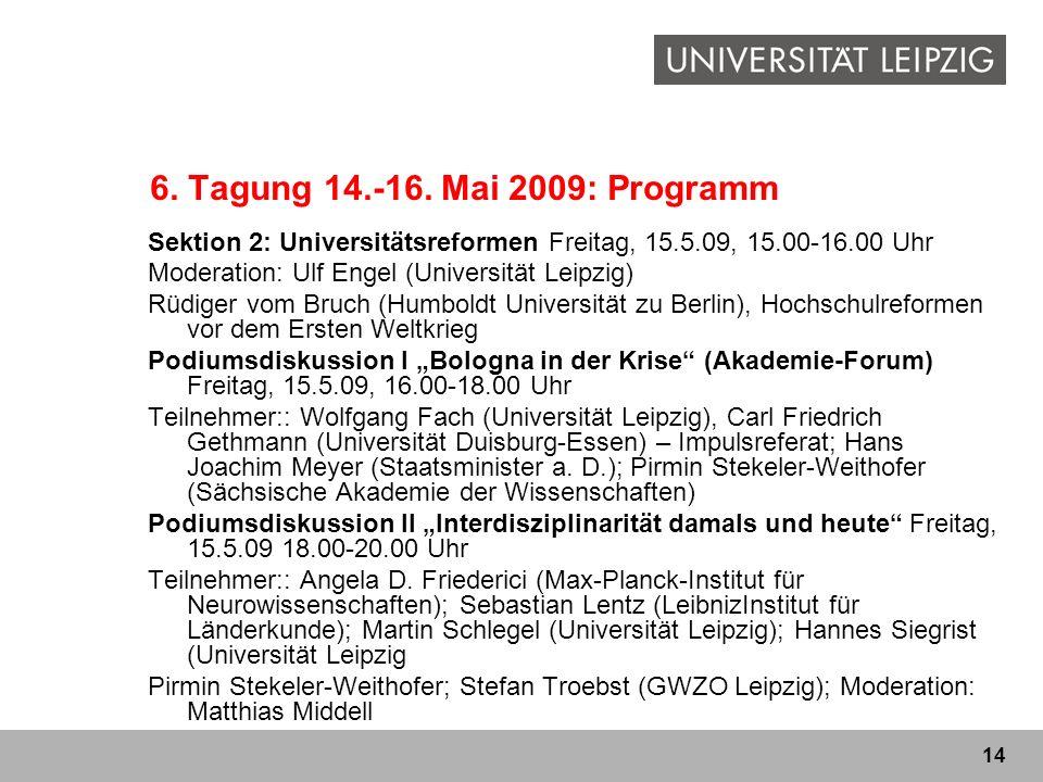 14 6. Tagung 14.-16. Mai 2009: Programm Sektion 2: Universitätsreformen Freitag, 15.5.09, 15.00-16.00 Uhr Moderation: Ulf Engel (Universität Leipzig)