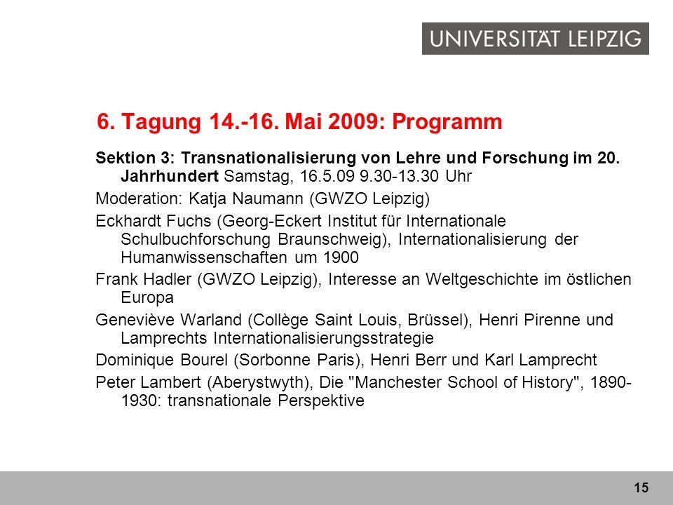 15 6. Tagung 14.-16. Mai 2009: Programm Sektion 3: Transnationalisierung von Lehre und Forschung im 20. Jahrhundert Samstag, 16.5.09 9.30-13.30 Uhr Mo