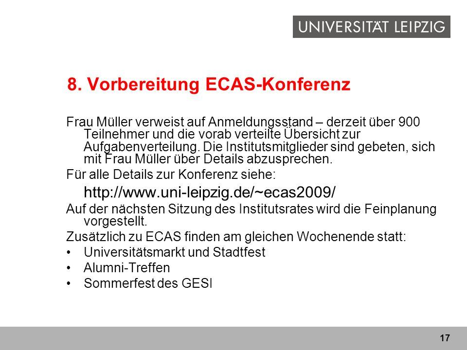 17 8. Vorbereitung ECAS-Konferenz Frau Müller verweist auf Anmeldungsstand – derzeit über 900 Teilnehmer und die vorab verteilte Übersicht zur Aufgabe