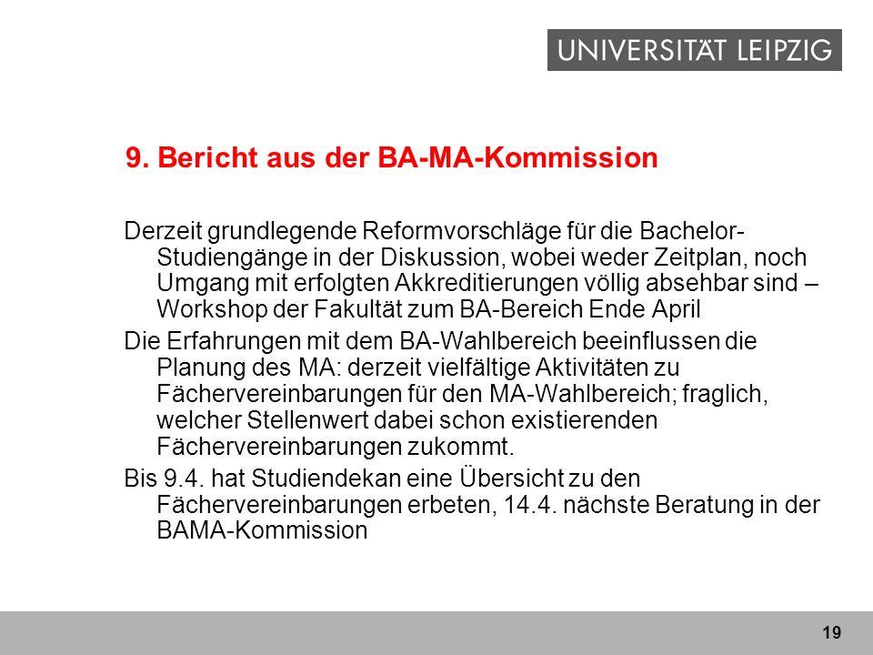 19 9. Bericht aus der BA-MA-Kommission Derzeit grundlegende Reformvorschläge für die Bachelor- Studiengänge in der Diskussion, wobei weder Zeitplan, n