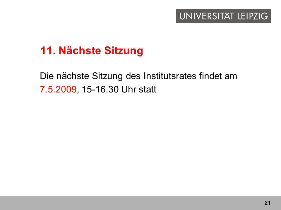 21 11. Nächste Sitzung Die nächste Sitzung des Institutsrates findet am 7.5.2009, 15-16.30 Uhr statt