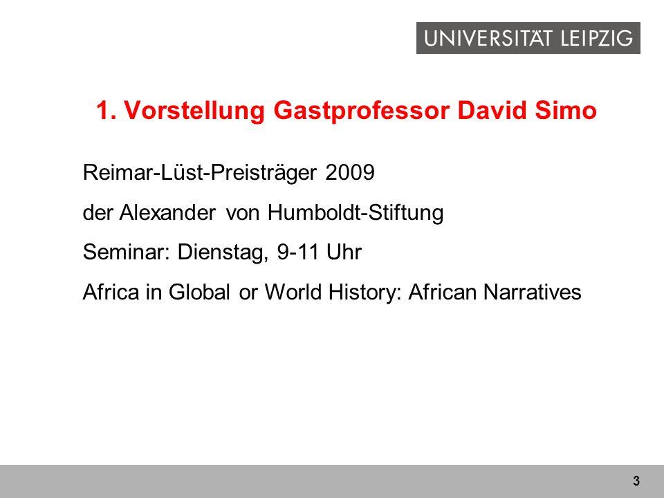 3 1. Vorstellung Gastprofessor David Simo Reimar-Lüst-Preisträger 2009 der Alexander von Humboldt-Stiftung Seminar: Dienstag, 9-11 Uhr Africa in Globa