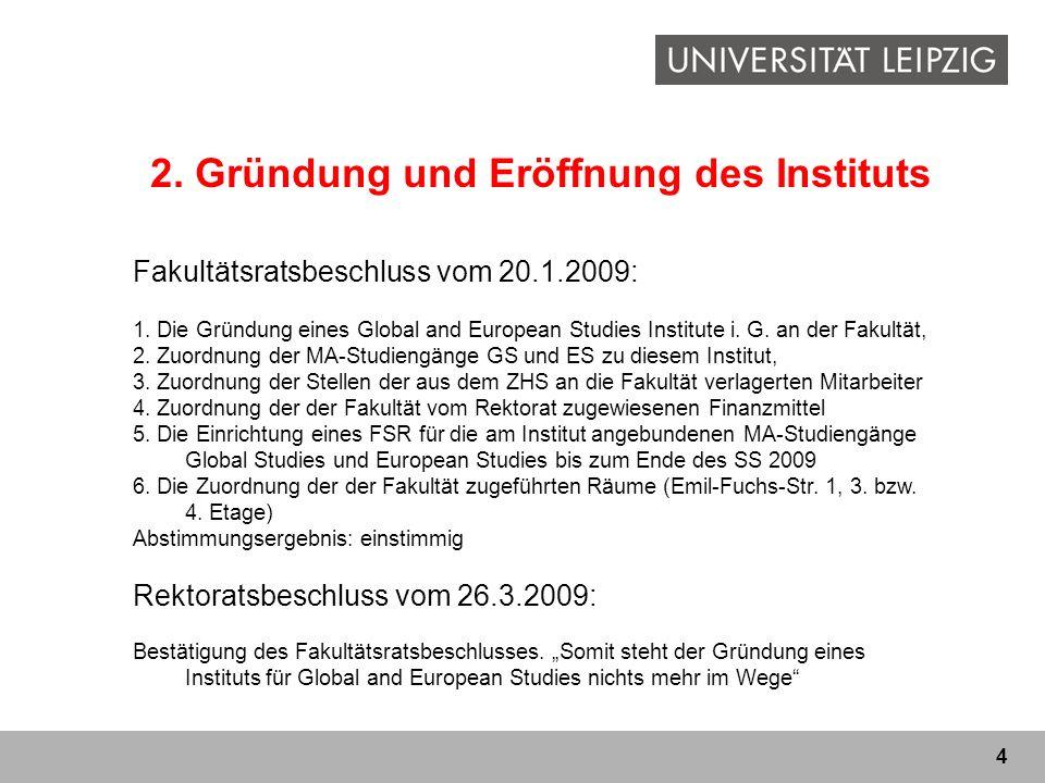 4 2. Gründung und Eröffnung des Instituts Fakultätsratsbeschluss vom 20.1.2009: 1. Die Gründung eines Global and European Studies Institute i. G. an d