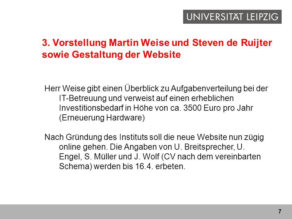 7 3. Vorstellung Martin Weise und Steven de Ruijter sowie Gestaltung der Website Herr Weise gibt einen Überblick zu Aufgabenverteilung bei der IT-Betr