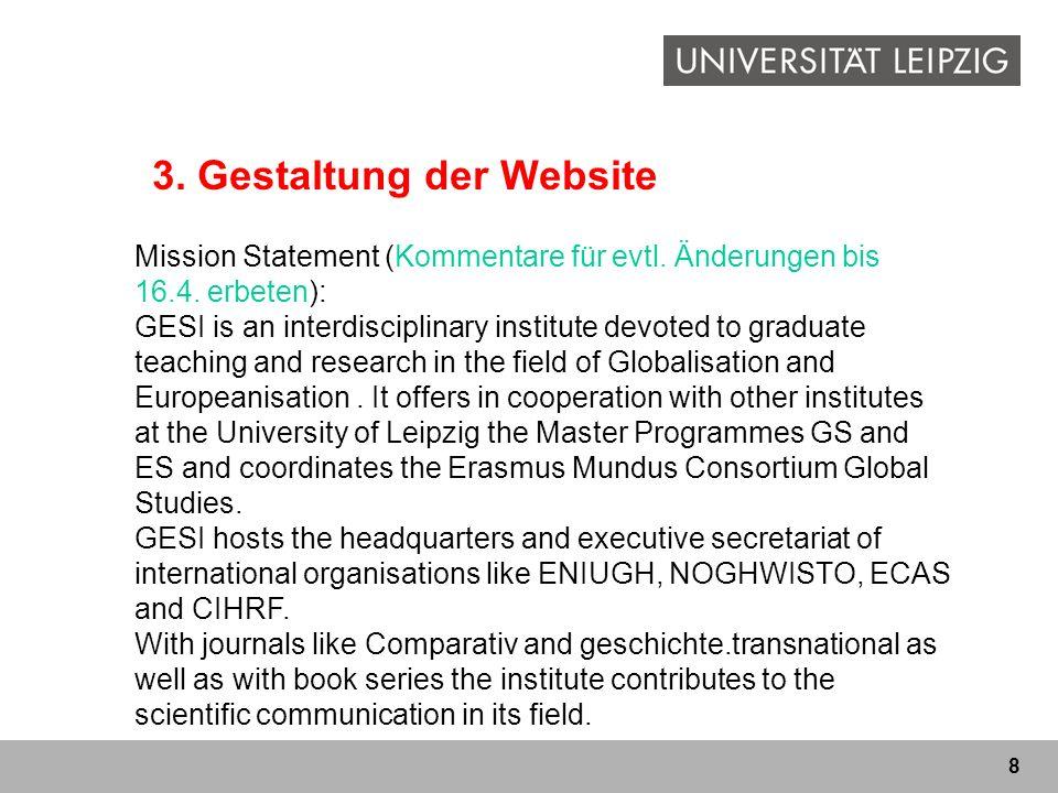 8 3. Gestaltung der Website Mission Statement (Kommentare für evtl. Änderungen bis 16.4. erbeten): GESI is an interdisciplinary institute devoted to g