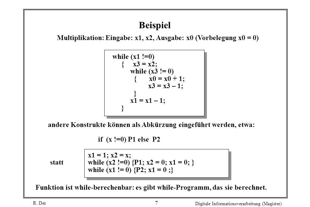 R. Der Digitale Informationsverarbeitung (Magister) 7 Beispiel while (x1 !=0) { x3 = x2; while (x3 != 0) { x0 = x0 + 1; x3 = x3 – 1; } x1 = x1 – 1; }