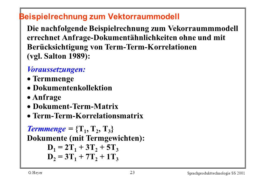 G.Heyer Sprachprodukttechnologie SS 2001 23 Beispielrechnung zum Vektorraummodell Die nachfolgende Beispielrechnung zum Vekorraummmodell errechnet Anf