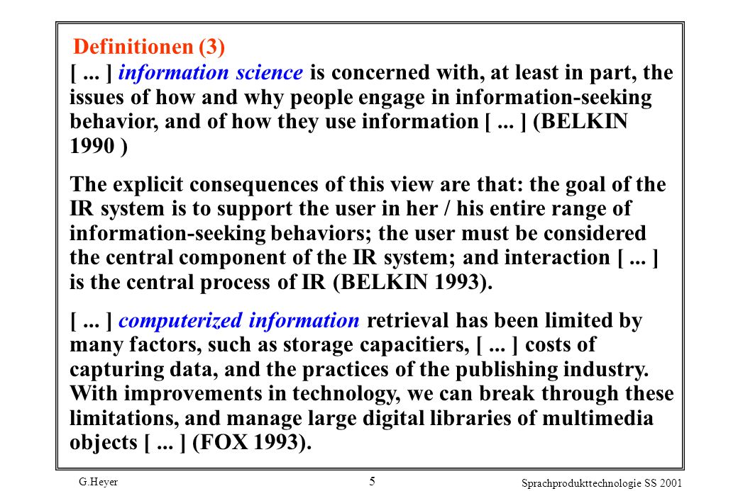 G.Heyer Sprachprodukttechnologie SS 2001 5 Definitionen (3) [... ] information science is concerned with, at least in part, the issues of how and why