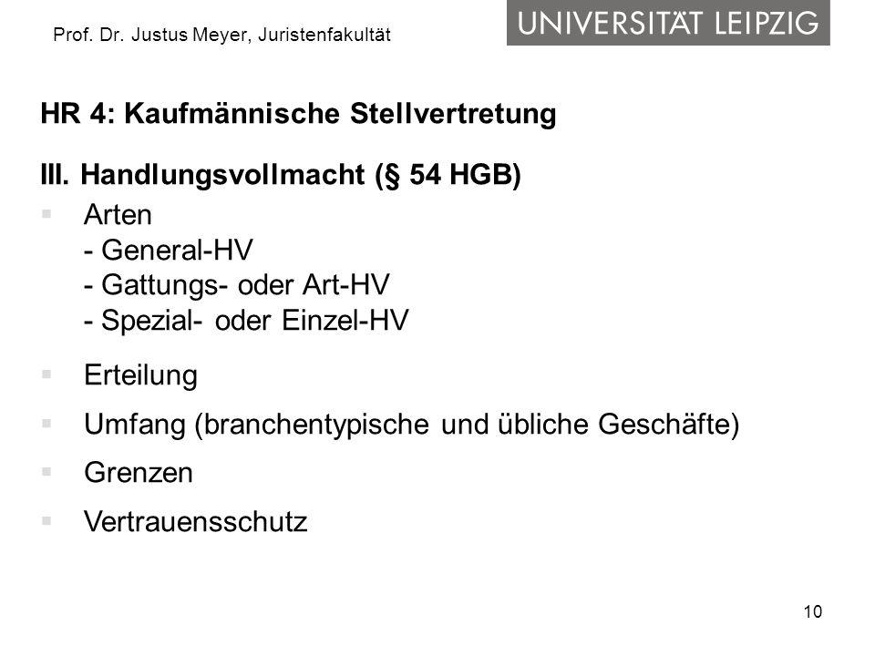 10 Prof. Dr. Justus Meyer, Juristenfakultät HR 4: Kaufmännische Stellvertretung III. Handlungsvollmacht (§ 54 HGB) Arten - General-HV - Gattungs- oder
