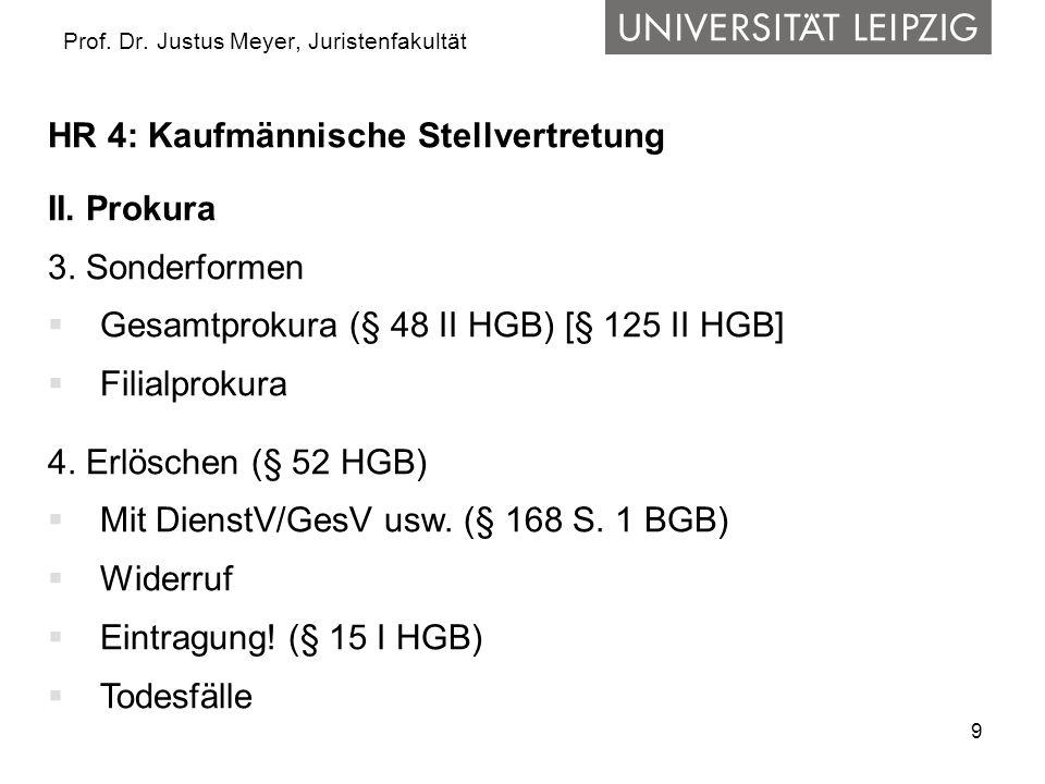 9 Prof. Dr. Justus Meyer, Juristenfakultät HR 4: Kaufmännische Stellvertretung II. Prokura 3. Sonderformen Gesamtprokura (§ 48 II HGB) [§ 125 II HGB]