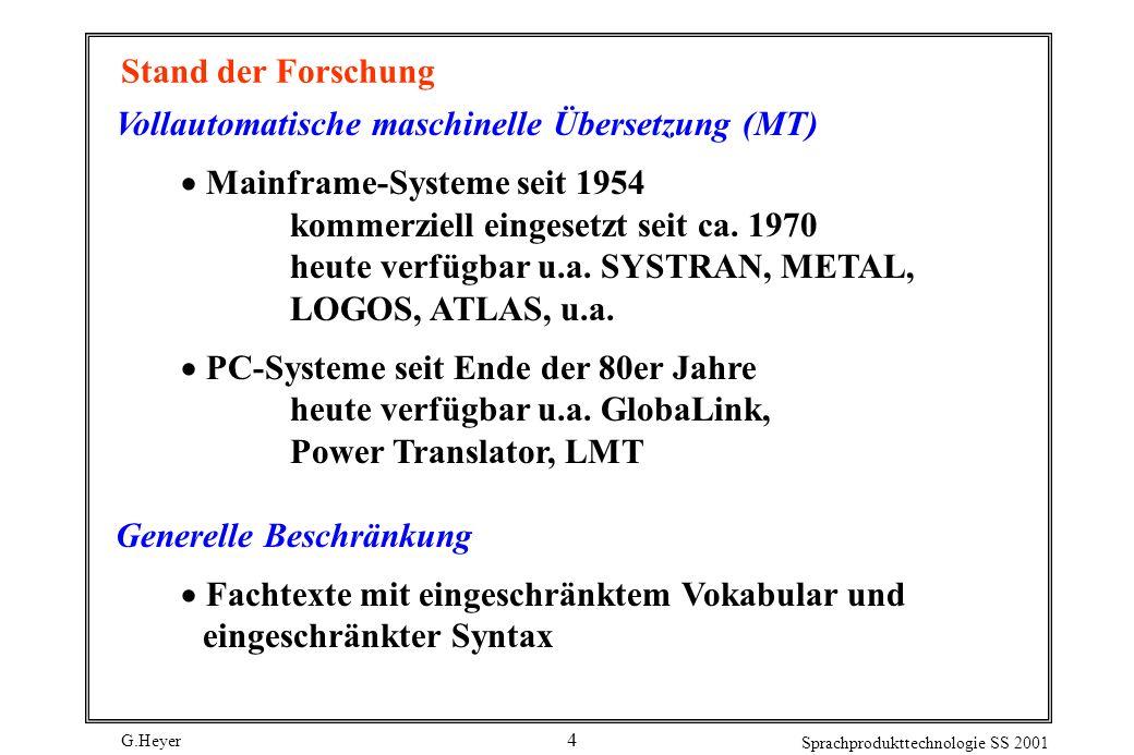 G.Heyer Sprachprodukttechnologie SS 2001 4 Stand der Forschung Vollautomatische maschinelle Übersetzung (MT) Mainframe-Systeme seit 1954 kommerziell e