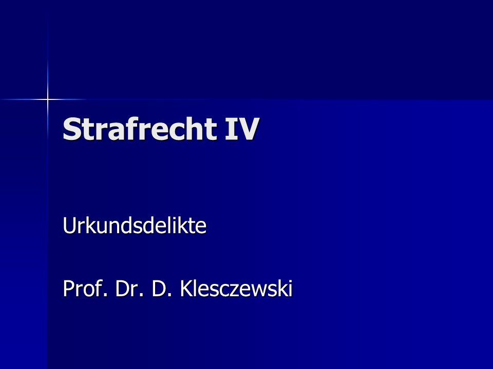Strafrecht IV Urkundsdelikte Prof. Dr. D. Klesczewski