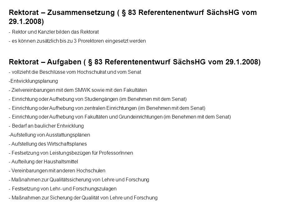 Rektorat – Zusammensetzung ( § 83 Referentenentwurf SächsHG vom 29.1.2008) - Rektor und Kanzler bilden das Rektorat - es können zusätzlich bis zu 3 Pr