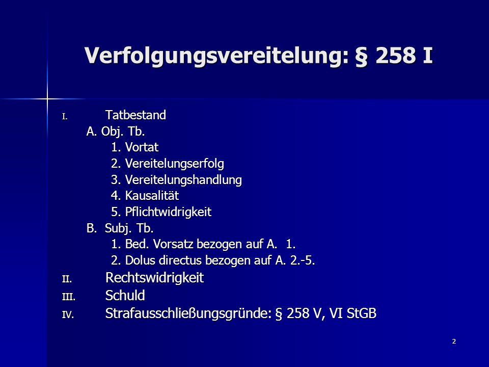 2 Verfolgungsvereitelung: § 258 I I. Tatbestand A. Obj. Tb. 1. Vortat 2. Vereitelungserfolg 3. Vereitelungshandlung 4. Kausalität 5. Pflichtwidrigkeit