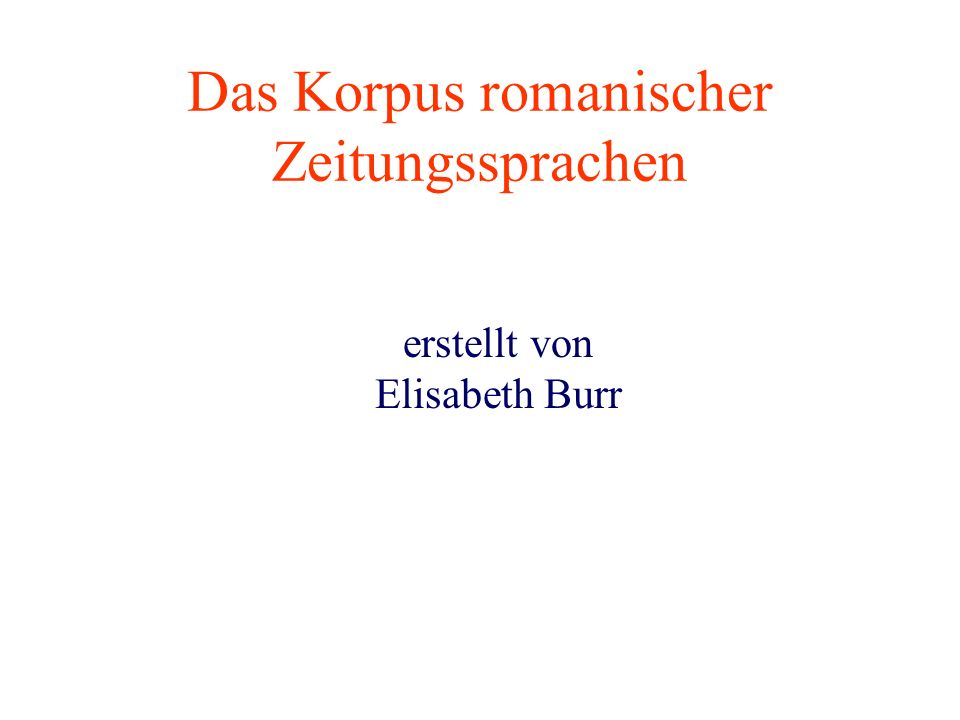 Das Korpus romanischer Zeitungssprachen erstellt von Elisabeth Burr