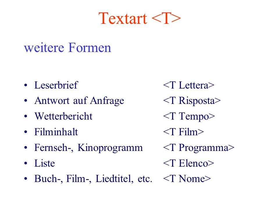 Textart weitere Formen Leserbrief Antwort auf Anfrage Wetterbericht Filminhalt Fernseh-, Kinoprogramm Liste Buch-, Film-, Liedtitel, etc.