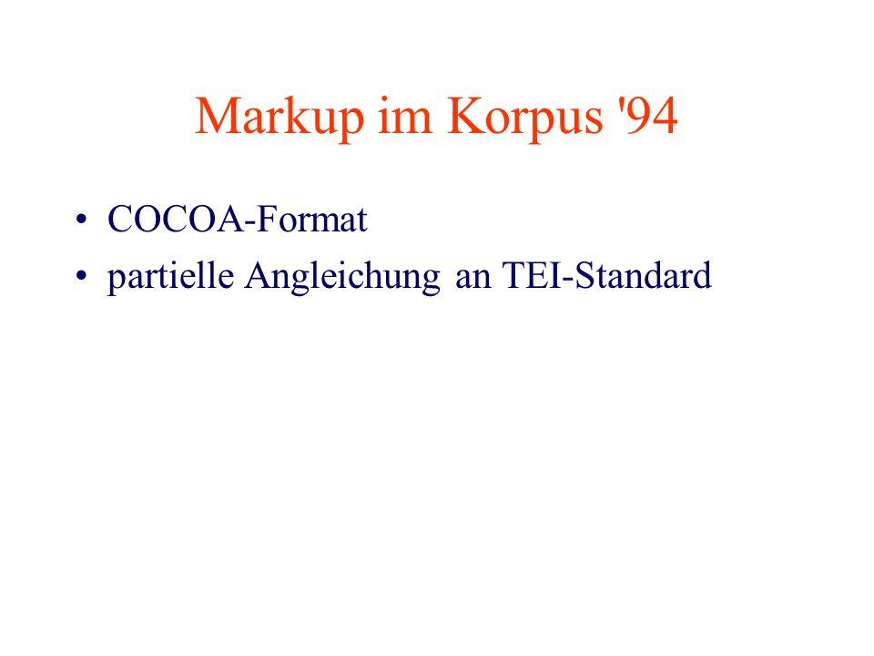 Markup im Korpus '94 COCOA-Format partielle Angleichung an TEI-Standard