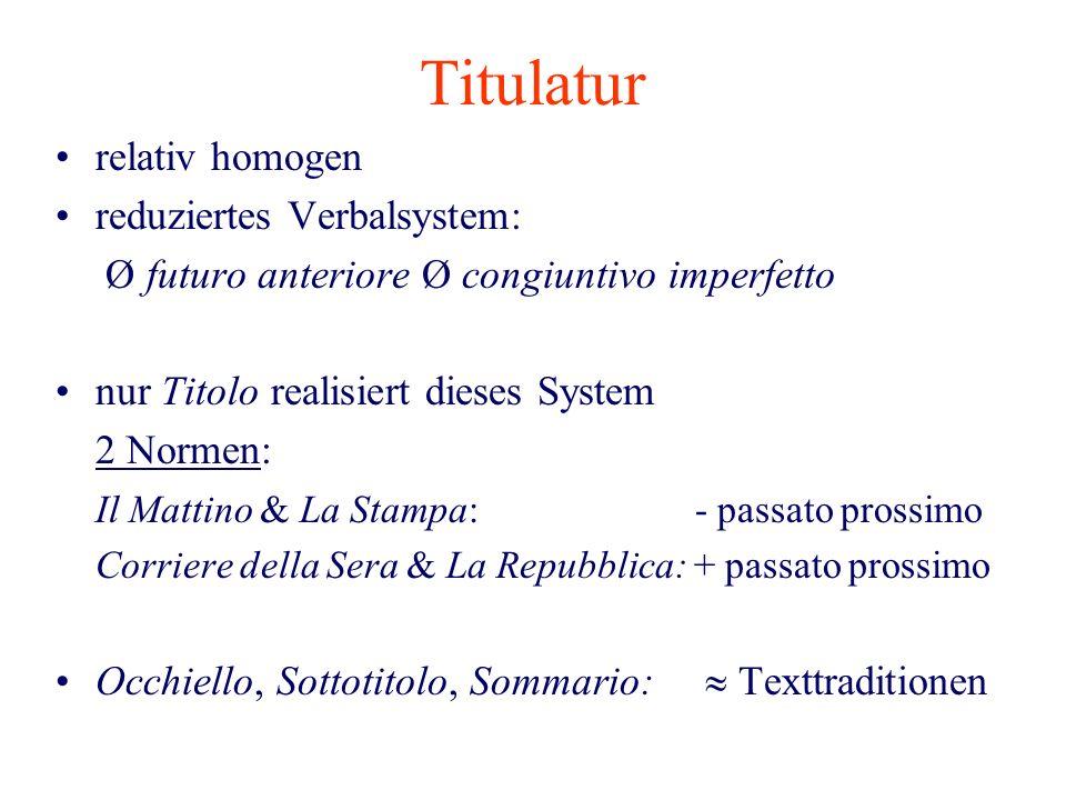 Titulatur relativ homogen reduziertes Verbalsystem: Ø futuro anteriore Ø congiuntivo imperfetto nur Titolo realisiert dieses System 2 Normen: Il Matti