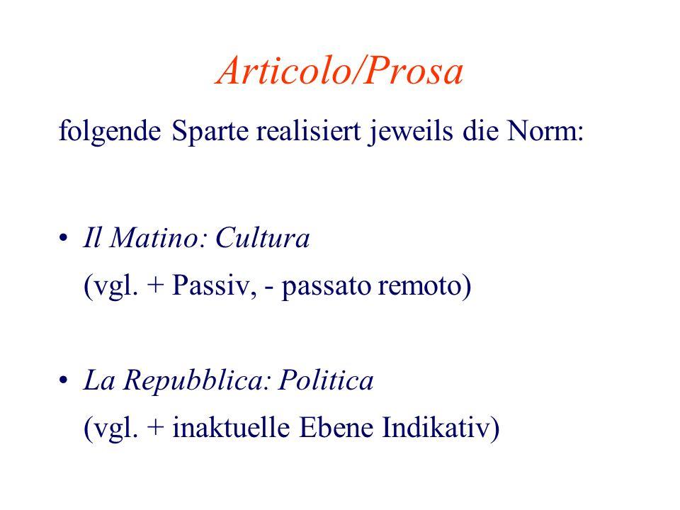 Articolo/Prosa folgende Sparte realisiert jeweils die Norm: Il Matino: Cultura (vgl. + Passiv, - passato remoto) La Repubblica: Politica (vgl. + inakt