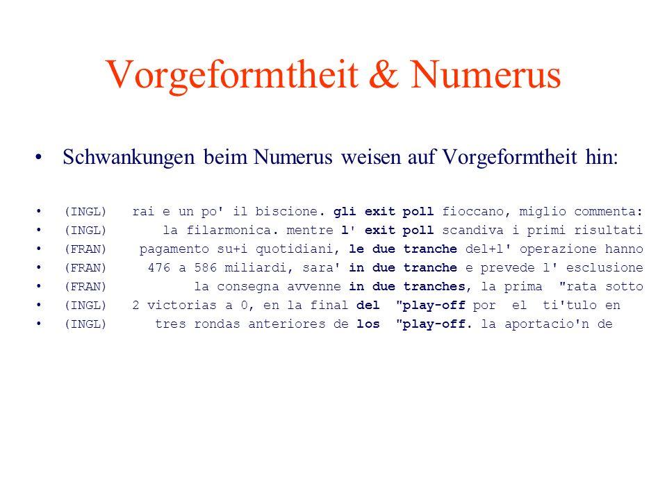 Vorgeformtheit & Numerus Schwankungen beim Numerus weisen auf Vorgeformtheit hin: (INGL) rai e un po' il biscione. gli exit poll fioccano, miglio comm