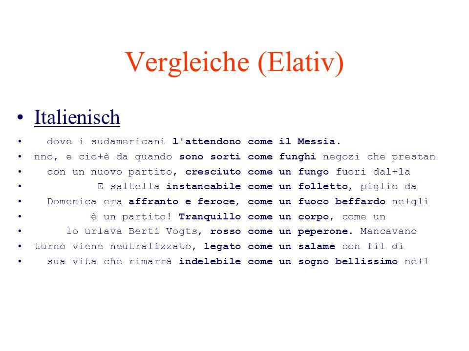 Vergleiche (Elativ) Italienisch dove i sudamericani l'attendono come il Messia. nno, e cio+è da quando sono sorti come funghi negozi che prestan con u