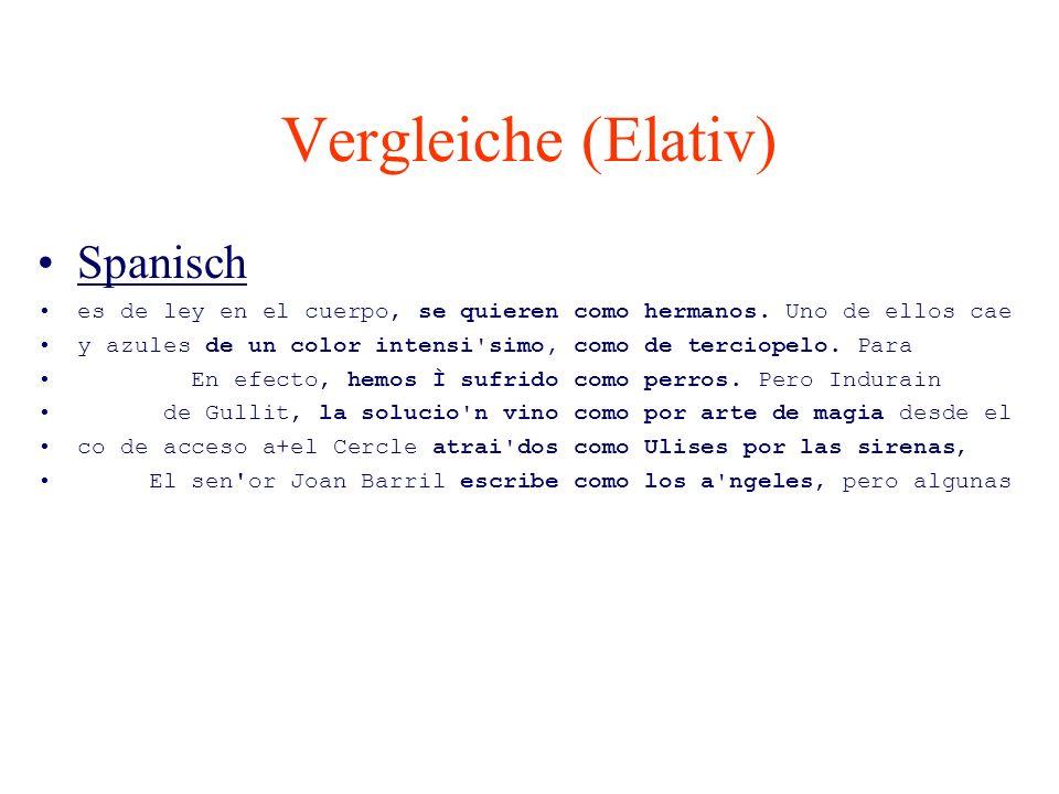 Vergleiche (Elativ) Spanisch es de ley en el cuerpo, se quieren como hermanos. Uno de ellos cae y azules de un color intensi'simo, como de terciopelo.