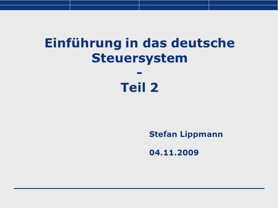 Stefan Lippmann 04.11.2009 Einführung in das deutsche Steuersystem - Teil 2