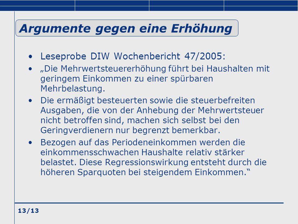 13/13 Argumente gegen eine Erhöhung Leseprobe DIW Wochenbericht 47/2005: Die Mehrwertsteuererhöhung führt bei Haushalten mit geringem Einkommen zu ein