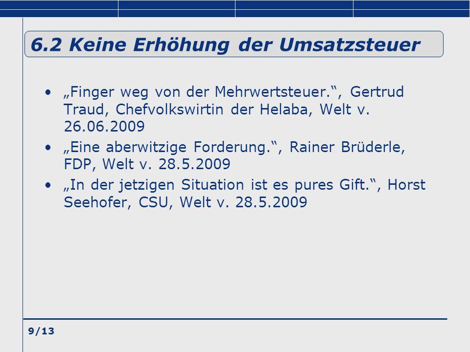 9/13 6.2 Keine Erhöhung der Umsatzsteuer Finger weg von der Mehrwertsteuer., Gertrud Traud, Chefvolkswirtin der Helaba, Welt v. 26.06.2009 Eine aberwi