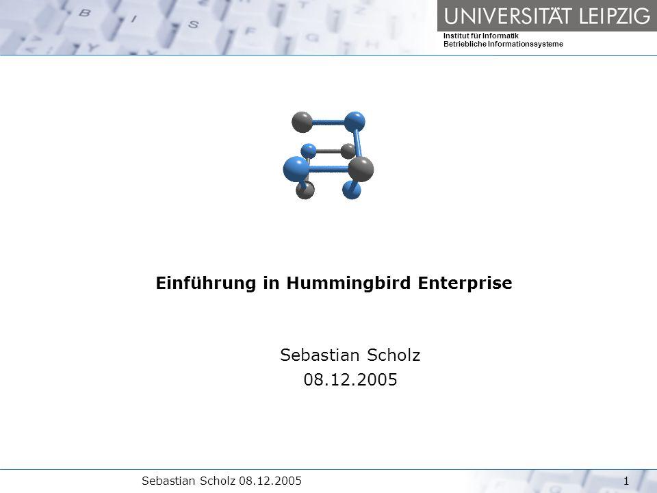 Institut für Informatik Betriebliche Informationssysteme Sebastian Scholz 08.12.20051 Einführung in Hummingbird Enterprise Sebastian Scholz 08.12.2005