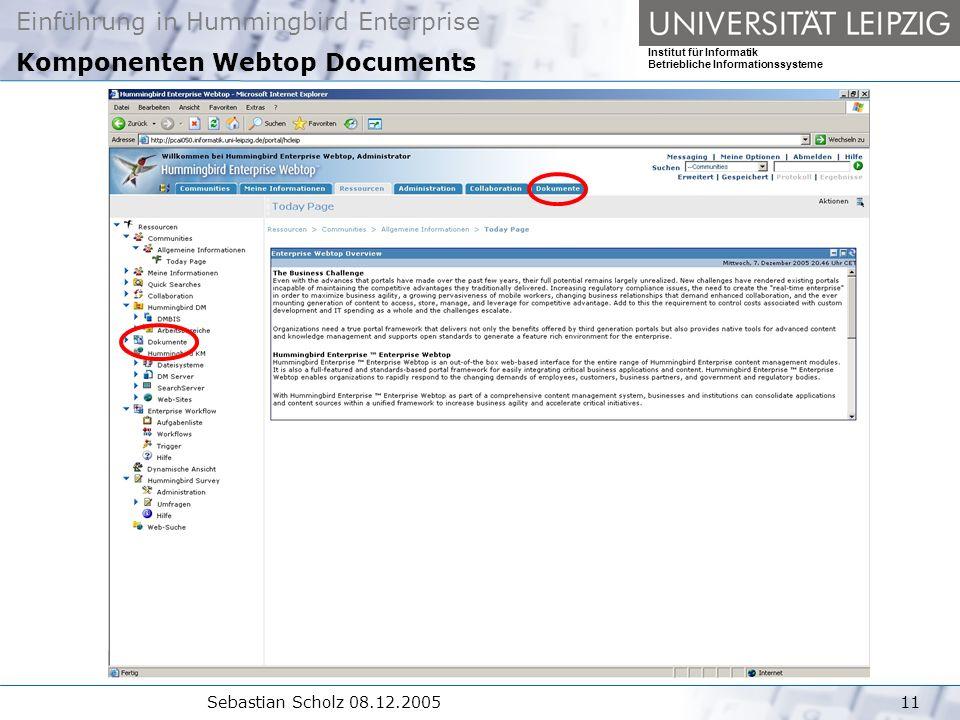 Einführung in Hummingbird Enterprise Institut für Informatik Betriebliche Informationssysteme Sebastian Scholz 08.12.200511 Komponenten Webtop Documents