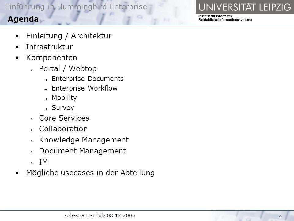 Einführung in Hummingbird Enterprise Institut für Informatik Betriebliche Informationssysteme Sebastian Scholz 08.12.200513 Komponenten Webtop Workflow