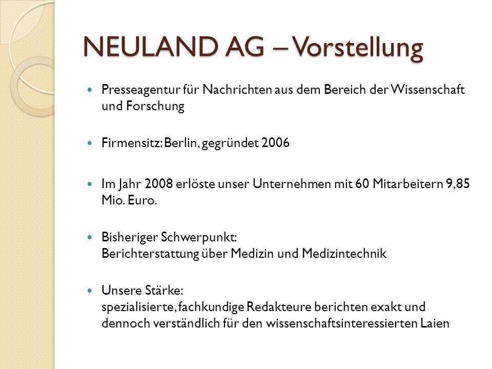 NEULAND AG – Vorstellung Presseagentur für Nachrichten aus dem Bereich der Wissenschaft und Forschung Firmensitz: Berlin, gegründet 2006 Im Jahr 2008