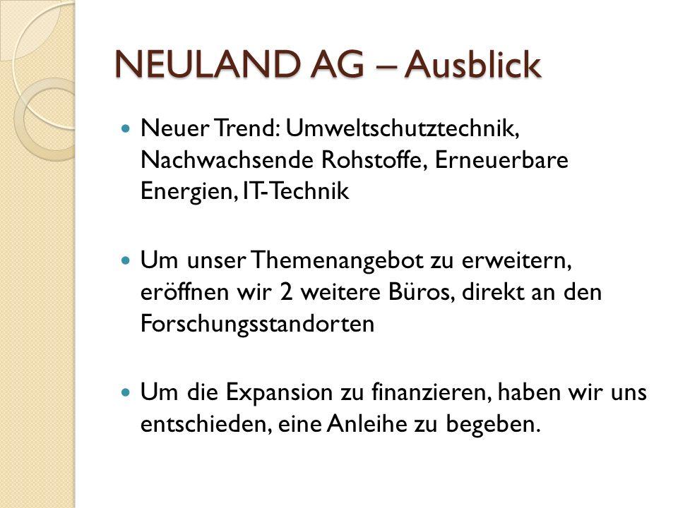 NEULAND AG – Ausblick Neuer Trend: Umweltschutztechnik, Nachwachsende Rohstoffe, Erneuerbare Energien, IT-Technik Um unser Themenangebot zu erweitern,