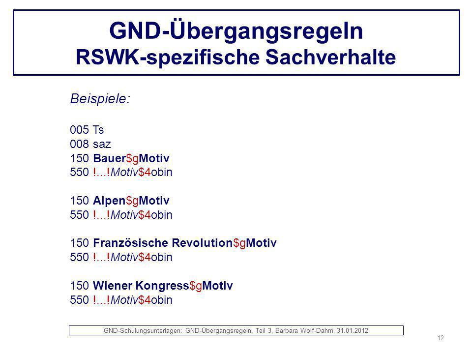 GND-Übergangsregeln RSWK-spezifische Sachverhalte Beispiele: 005 Ts 008 saz 150 Bauer$gMotiv 550 !...!Motiv$4obin 150 Alpen$gMotiv 550 !...!Motiv$4obi