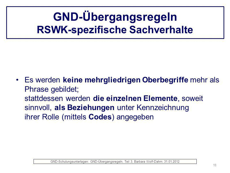 GND-Übergangsregeln RSWK-spezifische Sachverhalte Es werden keine mehrgliedrigen Oberbegriffe mehr als Phrase gebildet; stattdessen werden die einzeln