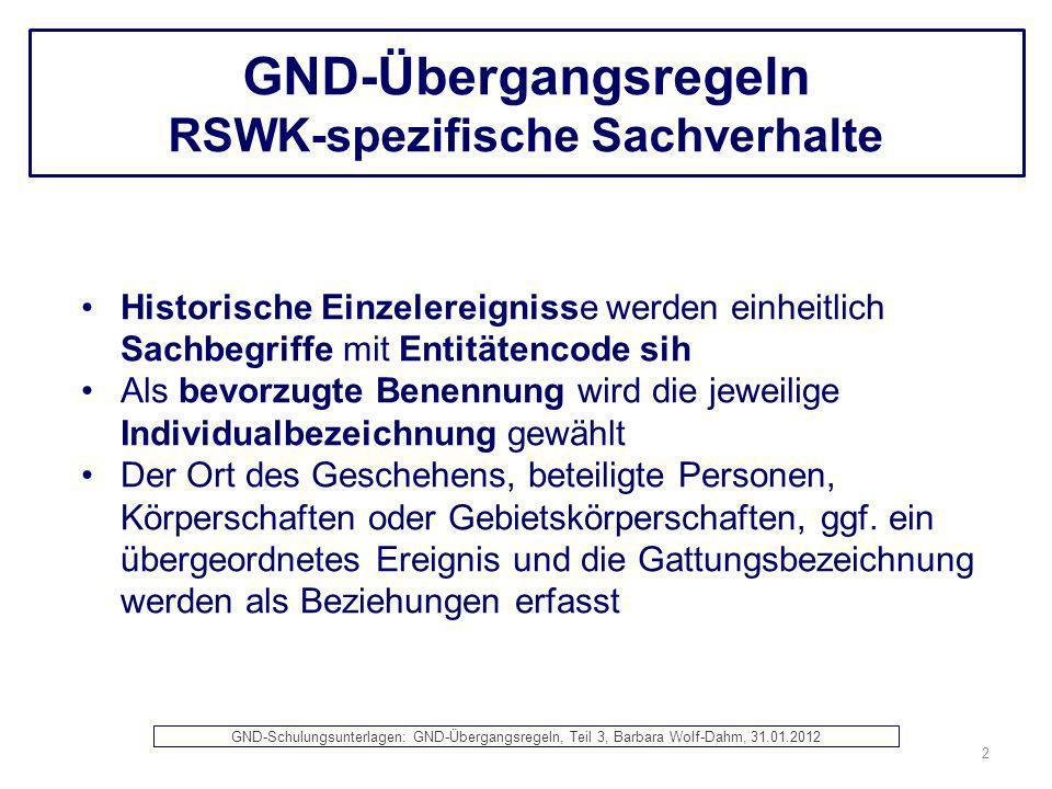GND-Übergangsregeln RSWK-spezifische Sachverhalte Historische Einzelereignisse werden einheitlich Sachbegriffe mit Entitätencode sih Als bevorzugte Be