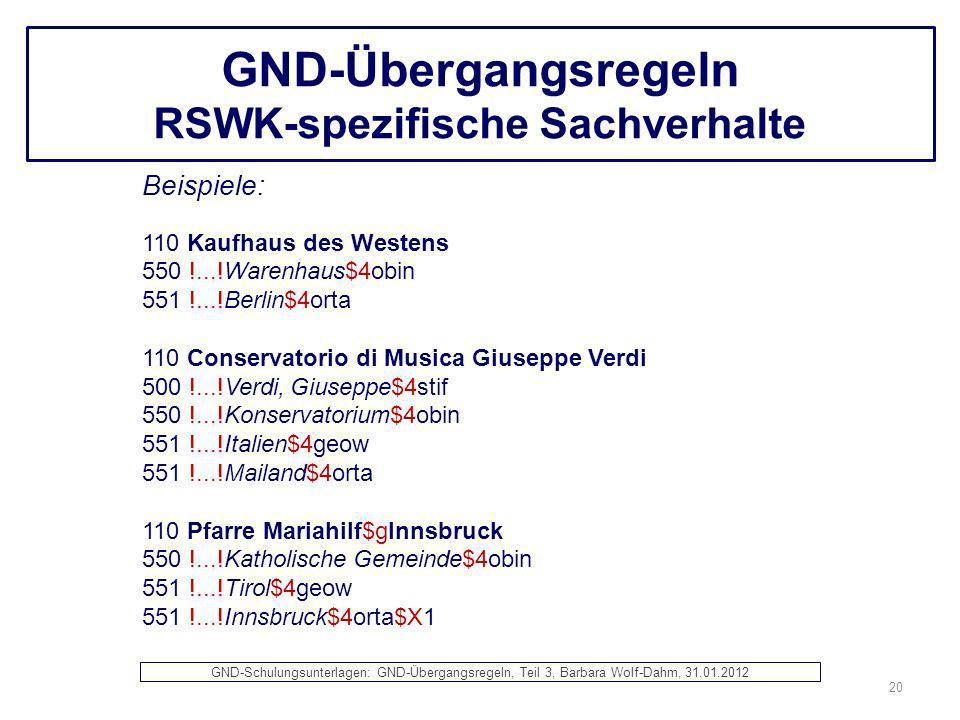 GND-Übergangsregeln RSWK-spezifische Sachverhalte Beispiele: 110 Kaufhaus des Westens 550 !...!Warenhaus$4obin 551 !...!Berlin$4orta 110 Conservatorio