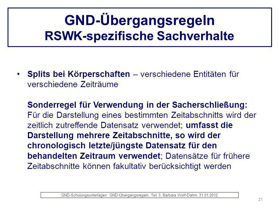 GND-Übergangsregeln RSWK-spezifische Sachverhalte Splits bei Körperschaften – verschiedene Entitäten für verschiedene Zeiträume Sonderregel für Verwen