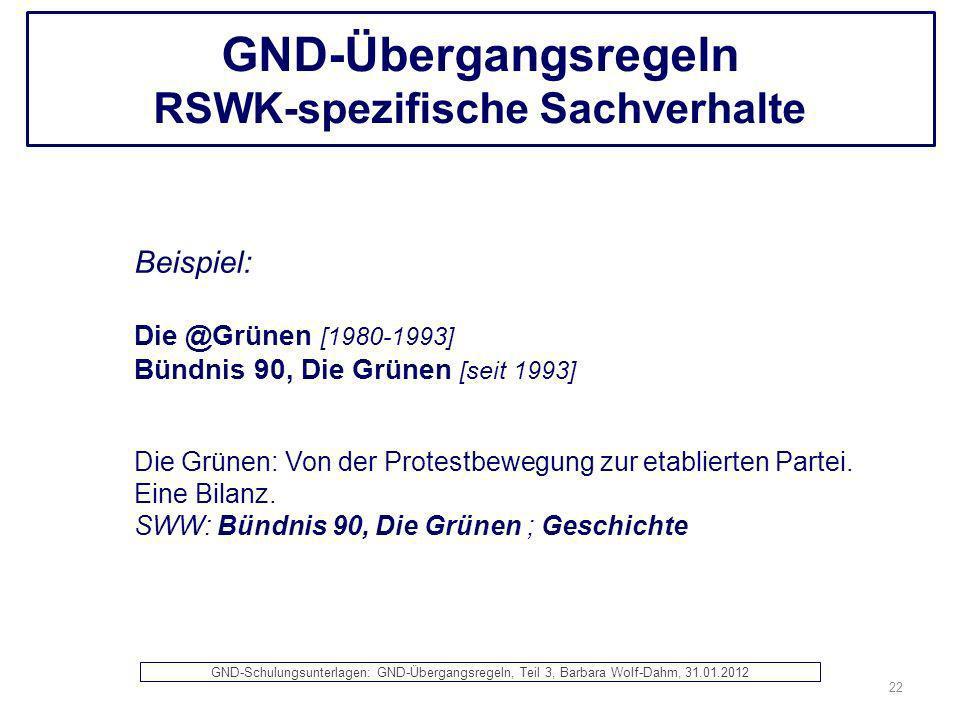GND-Übergangsregeln RSWK-spezifische Sachverhalte Beispiel: Die @Grünen [1980-1993] Bündnis 90, Die Grünen [seit 1993] Die Grünen: Von der Protestbewe