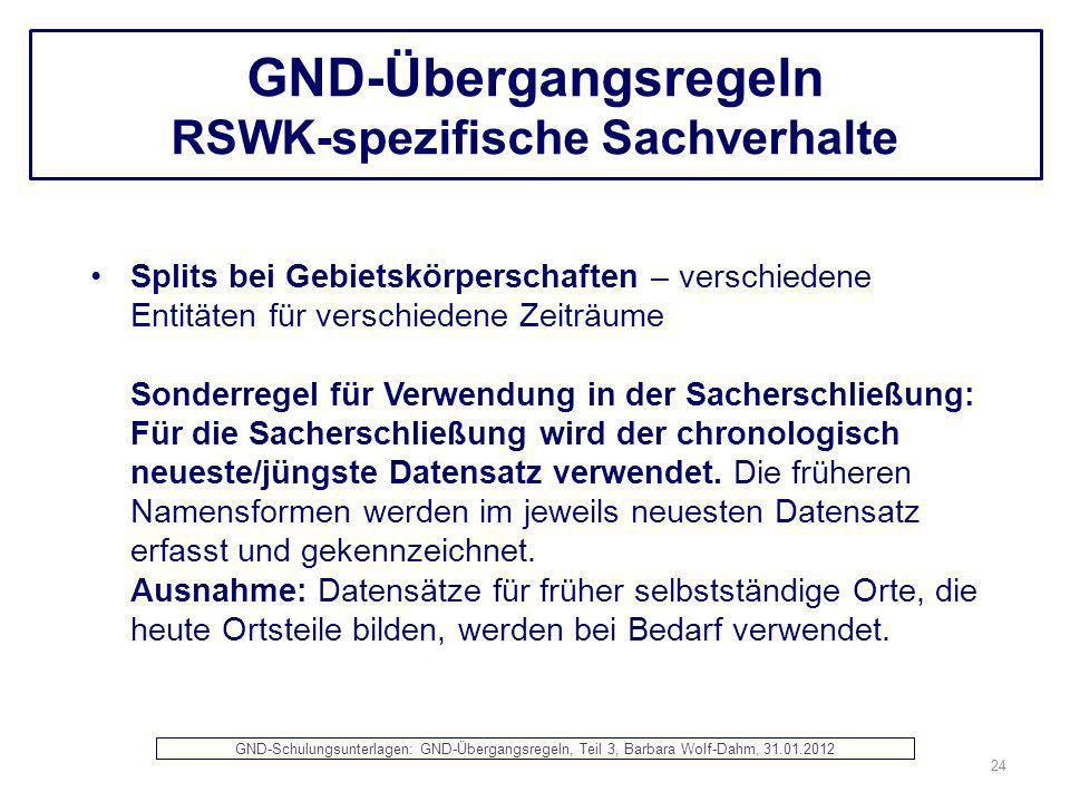 GND-Übergangsregeln RSWK-spezifische Sachverhalte Splits bei Gebietskörperschaften – verschiedene Entitäten für verschiedene Zeiträume Sonderregel für