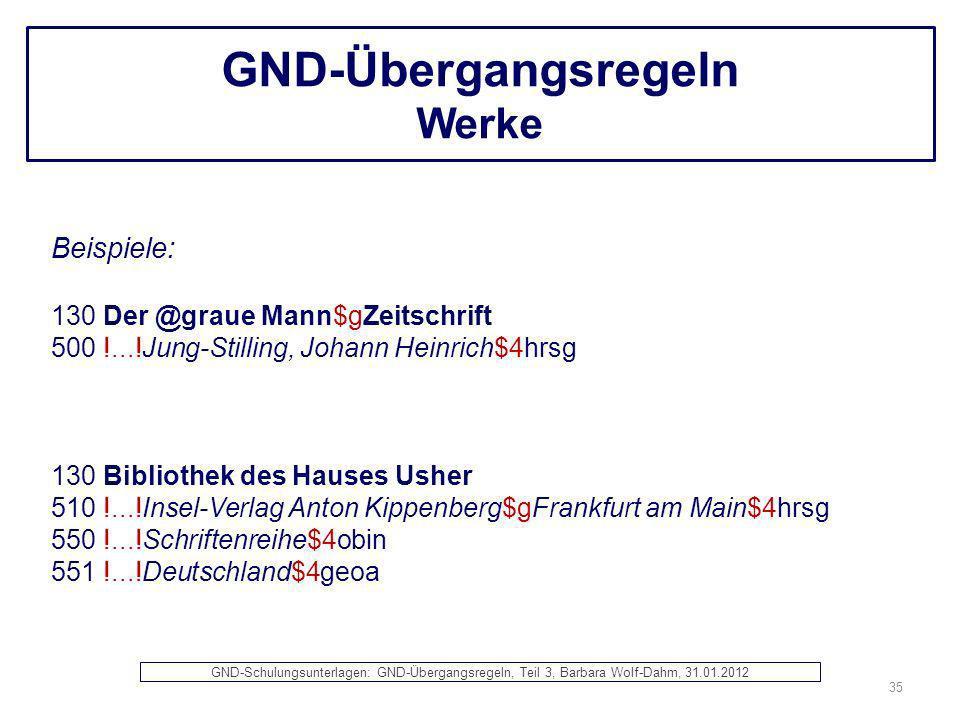GND-Übergangsregeln Werke Beispiele: 130 Der @graue Mann$gZeitschrift 500 !...!Jung-Stilling, Johann Heinrich$4hrsg 130 Bibliothek des Hauses Usher 51