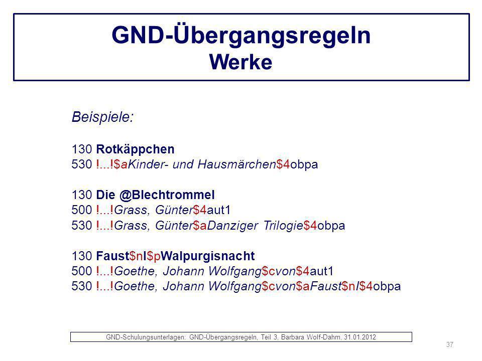 GND-Übergangsregeln Werke Beispiele: 130 Rotkäppchen 530 !...!$aKinder- und Hausmärchen$4obpa 130 Die @Blechtrommel 500 !...!Grass, Günter$4aut1 530 !